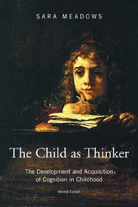TheChildasThinkerTheDevelopmentandAcquisitionofCognitioninChildhood