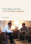 Crisis, Agency, and Law in US Civil-Military Relations