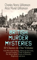 BRITISH MURDER MYSTERIES ? 10 Classics in One Volume: Girl Who Had Nothing, House by the Lock, Second Latch…