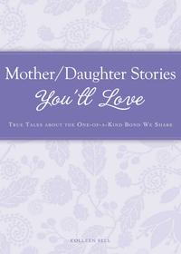 Mother/DaughterStoriesYou'llLoveTruetalesabouttheone-of-a-kindbondweshare