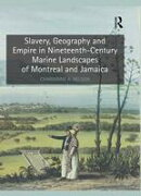 Slavery, Geography and Empire in Nineteenth-Century Marine Landscapes of Montreal and Jamaica