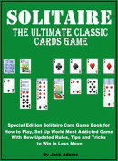 Solitaire: The Ultimate Classic Card Game, Special Edition Solitaire Card Game Book for How to Play, Set Up World most Addicted Game with New Updated Rule, Tips and Tricks to Win in Less Move