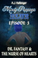Mindy Poppago: BLUE, Episode 3 - Dr. Fantasy & The Nurse Of Hearts
