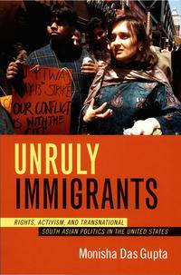 UnrulyImmigrantsRights,Activism,andTransnationalSouthAsianPoliticsintheUnitedStates