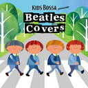 【CD】KIDS BOSSA presents / Beatles Covers - キッズ・ボッサ・プレゼンツ - ビートルズ・カヴァーズ