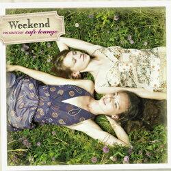 【CD】Weekendpresentedbycafelounge-ウィークエンド[カフェラウンジ]