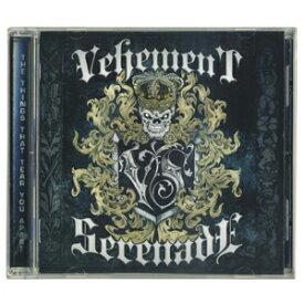 VEHEMENT SERENADE / The Things That Tear You Apart