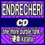 【オリコン加盟店】●特典3種つけちゃう[ラバーバンド2種+ミニクリアファイル]外付[代引不可]★Limited Edition A+B+Original Editionセット■ENDRECHERI CD+DVD【one more purple funk... -硬命 katana-】18/8/22発売【ギフト不可】