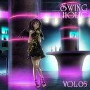 VOL.05 / SWING HOLIC