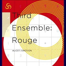 Third Ensemble: Rouge / ALiCE'S EMOTiON 発売日:2016-02-19