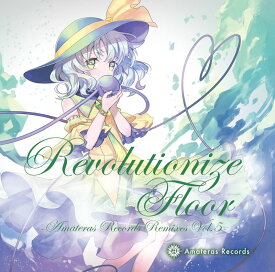 Revolutionize Floor -Amateras Records Remixes Vol.5- / Amateras Records 発売日:2018年08月頃