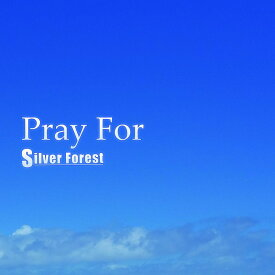 Pray For / Silver Forest 発売日:2019年08月頃
