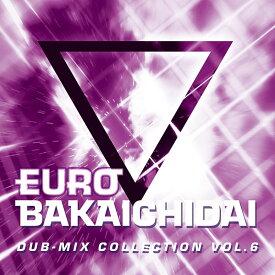 EUROBAKA ICHIDAI DUB-MIX COLLECTION VOL.6 / Eurobeat Union 発売日:2020年12月頃