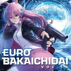 【Eurobeat Union】EUROBAKA ICHIDAI VOL.15【通常盤】
