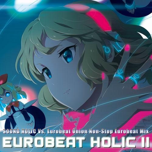 【SOUND HOLIC Vs. Eurobeat Union】EUROBEAT HOLIC II