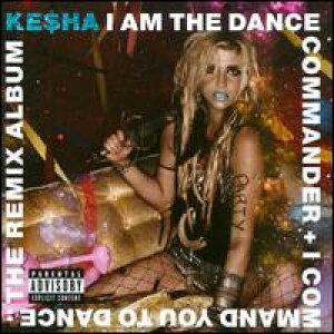 【輸入盤CD】Kesha (Ke$ha) / I Am the Dance Commander + I Commander You To Dance: The Remix Album (ケシャ)