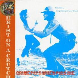 【輸入盤CD】【ネコポス100円】Christ On A Crutch / Crime Pays When Pigs Die (クライスト・オン・ア・クラッチ)