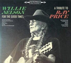 【輸入盤CD】Willie Nelson / For The Good Times: A Tribute To Ray Price 【K2016/9/16発売】 (ウィリー・ネルソン)