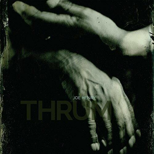 【メール便送料無料】Joe Henry / Thrum (Digipak) (輸入盤CD)【K2017/10/27発売】