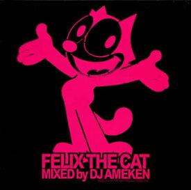 【国内盤CD】FELIX THE CAT MIXED by DJ AMEKEN