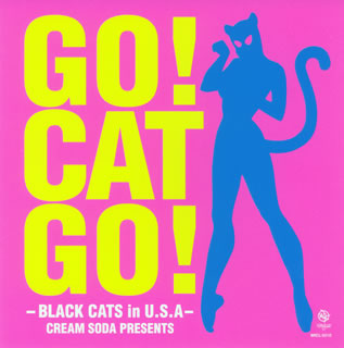 BLACK CATS / GO! CAT GO!-BLACK CATS in U.S.A-CREAM SODA PRESENTS[CD][2枚組]