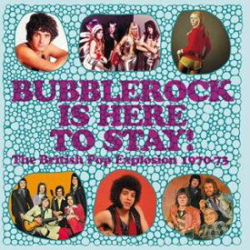 【国内盤CD】バブルロック・イズ・ヒア・トゥ・ステイ〜ブリティッシュ・ポップ・エクスプロージョン 1970-1973 [3枚組]【K2020/11/11発売】