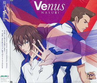 "CD Nasu (Shusuke Fuji & Takashi Kawamura) / ""Venus"" (from ""The Prince of Tennis"")(Released)(CD 茄子 (不二周助&河村隆) / 「Venus」 (「テニスの王子様」より))"