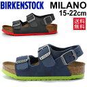 キッズサンダル ジュニア 子供用 ビルケンシュトック BIRKENSTOCK MILANO ミラノ 15.0-22.0cm 男の子 女の子 子供靴 …