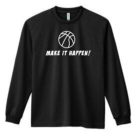 バスケットボール MAKE IT HAPPEN! バスケットボール ロングTシャツ ドライ 全8色 140cm-XXXXL ARTWORKS-KOBE (アートワークス神戸) 【送料無料】