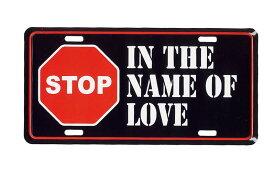 愛と言う名の下に止めて STOP IN THE NAME OF LOVE ライセンスプレート 完全売り切り品 アメリカン雑貨 アメリカ 雑貨 サインプレート サインボード メタルプレート ブリキ 看板 おしゃれ カフェ バー 店舗 インテリア