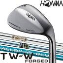 ホンマ 本間 ツアーワールド HONMA TOUR WORLD TW-W FORGED ウェッジ 【ダイナミックゴールド / AMT / ALLOYBLUE S...