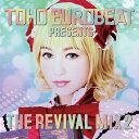 TOHO EUROBEAT presents THE REVIVAL MIX 2(5/5発売) -A-one-
