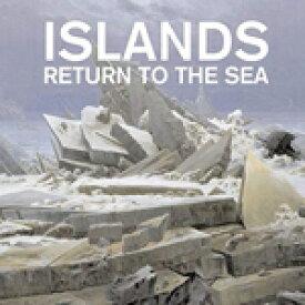 ISLANDS / RETURN TO THE SEA (10TH ANNIVERSARY EDITION) (CD)