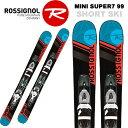 【30%OFF】ROSSIGNOL[ロシニョール] MINI SUPER7 99 ショートスキー(金具付き)/FUN SKIファンスキー/RRFJP02/ミニスーパー7/サイズ99cm/スキー板/ビン
