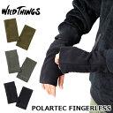 WILD THINGS ワイルドシングスPOLARTEC FINGERLESS ポーラテック フィンガーレス 防寒 手袋 軽量 アウトドアファッション タウンユース CAMP FES キャンプ フェス タウンユース  #WT21140N