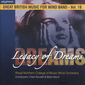 吹奏楽グレート・ブリティッシュ・ミュージック Vol.18 :夢の伝説Legacy of Dreams:Great British Music for Wind Band Vol.18【吹奏楽 CD】