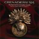 【数量限定】【グレナディア・ガーズ・バンド325周年記念盤】グレナディア・ガーズ〜グレナディアーズ 325Grenadiers! 325The Band of …