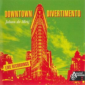 ヨハン・デメイ〜ダウンタウン・ディヴェルティメント/リバーダンス・ハイライト(ライヴ・レコーディング) Downtown Divertimento - Live RecordingsJohan de Meij【吹奏楽 CD】