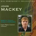 ジョン・マッキー作品集 演奏:ノース・テキサス・ウインド・シンフォニー、他 John Mackey - Composer's Collection【2枚組】【吹奏…