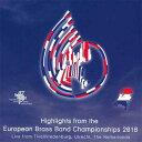 ヨーロピアン・ブラスバンド選手権2018Highlights from the European Brass Band Championships 2018【ブラスバンド CD】
