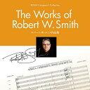 【お取り寄せします 約5-10日間】ロバート・W・スミス作品集Wako Composer's CollectionThe Works of Robert W. Smith【吹奏楽 CD】WK…