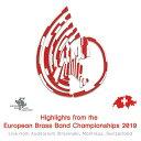 ヨーロピアン・ブラスバンド選手権2019Highlights from the European Brass Band Championships 2019【CD2枚組】【ブラスバンド CD】