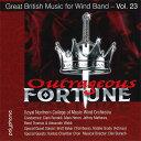 吹奏楽グレート・ブリティッシュ・ミュージック Vol.23:アウトレイジャス・フォーチュン演奏:ロイヤル・ノーザン音楽カレッジWOOutra…