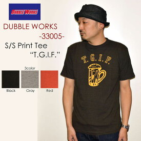 "DUBBLE WORKS ダブルワークス DUBBLEWORKS""33005 T.G.I.F.""プリントS/STee[S/STee]"
