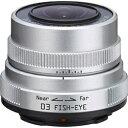 【送料無料】 ペンタックス 交換レンズ 3.2mm F5.6 03 FISH-EYE【ペンタックスQマウント】[03FISHEYE]