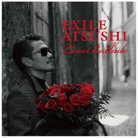 エイベックス・エンタテインメント Avex Entertainment EXILE ATSUSHI/Love Ballade(Blu-rayDisc付) 【CD】