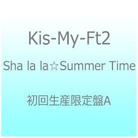 エイベックス・エンタテインメント Avex Entertainment Kis-My-Ft2/Sha la la☆Summer Time 初回生産限定盤A 【CD】
