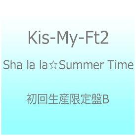 エイベックス・エンタテインメント Avex Entertainment Kis-My-Ft2/Sha la la☆Summer Time 初回生産限定盤B 【CD】 【代金引換配送不可】