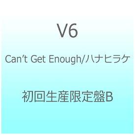 エイベックス・エンタテインメント Avex Entertainment V6/Can't Get Enough/ハナヒラケ 初回生産限定盤B 【CD】 【代金引換配送不可】