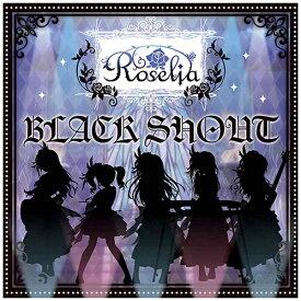 ブシロードミュージック Roselia/BLACK SHOUT Blu-ray付生産限定盤 【CD】